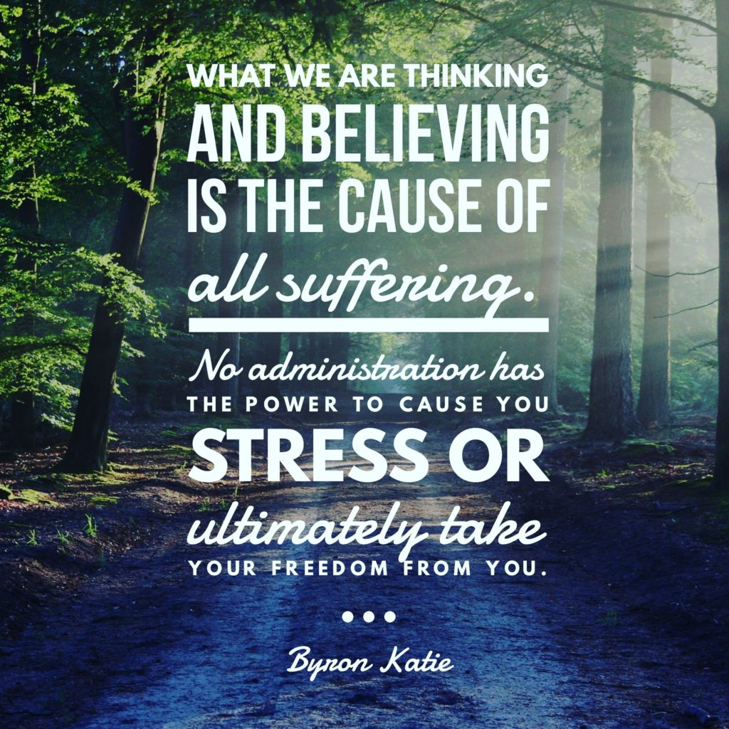 What we are thinking and believing is the cause of all suffering.